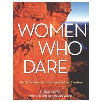 Women Who Dare: America's Most Inpsiring Women Climbers