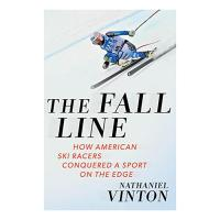The Fall Line, How American Ski Racers Conquered A Sport On The Edge